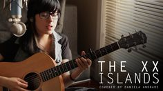 The XX - Islands (cover) by Daniela Andrade, via YouTube.