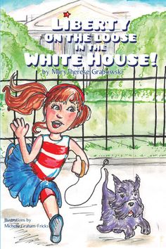 """""""Liberty on the Loose in the White House!"""" by Page Publishing Author Mary Therese Grabowski! Click the cover for more information and to find out where you can purchase this great book!"""