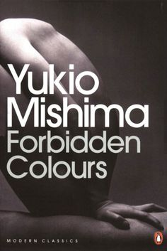 "Book cover of ""Forbidden Colours"" by Yukio MISHIMA (1925~1970), Japan: ""Beauty is something that burns the hand when you touch it.""   ― Yukio Mishima, Forbidden Colors"