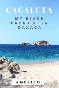 Finding paradise in Huatulco, Oaxaca: Cacaluta beach. A guide to visiting my favorite secluded beach in Mexico and escaping the crowds. #Oaxaca #Huatulco #Mexico #OaxacanCoast #OaxacanRiviera