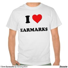 I love Earmarks Tshirts