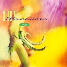 The Breeders – Pod; 1990.