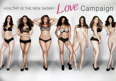 Love Campaign HD by HealthyIsTheNewSkinny. Healthy is the New Skinny is committed to encouraging companies to use models of all shapes and sizes in their advertisements. We created The Love Campaign to give an example of how an advertisement similar to a Victoria's Secret commercial would look if it used women with a variety of body types. Every model in the video, excluding one, is considered plus size. If you agree with the message we are trying to portray, please share this video!