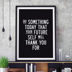 Do Something Today That Your Future Self Will Thank You For http://www.amazon.com/dp/B0176KP4FM word art print poster black white motivational quote inspirational words of wisdom motivationmonday Scandinavian fashionista fitness inspiration motivation typography home decor