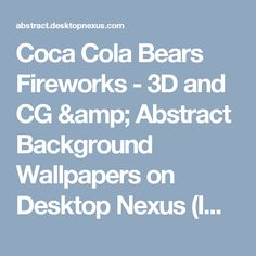 Coca Cola Bears   Fireworks - 3D and CG & Abstract Background Wallpapers on Desktop Nexus (Image 16359)