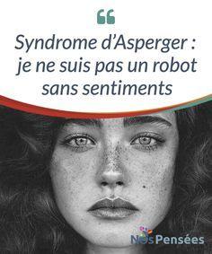 Syndrome d'Asperger : je ne suis pas un robot sans sentiments Je suis une personne comme toi. Je ne suis pas un robot sans #sentiments et quand tu te moques de moi, tu me fais du mal. Peut-être que je ne comprends pas #l'ironie ou les blagues, peut-être que je prends trop au pied de la lettre ce que tu me dis, mais cela ne me rend pas moins #humain-e. #Psychologie