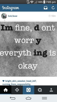 I'M fine, Don't worrY everythING is okay