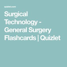 Surgical Technology - General Surgery Flashcards   Quizlet