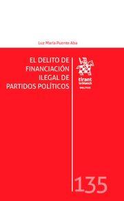 El delito de financiación ilegal de partidos políticos / Luz María Puente Aba. Tirant lo Blanch, 2017