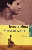 Seltsame Materie : Erzählungen / Terézia Mora