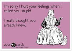Ah, did I hurt your feelings?