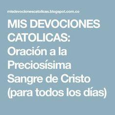 MIS DEVOCIONES CATOLICAS: Oración a la Preciosísima Sangre de Cristo (para todos los días)