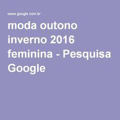 moda outono inverno 2016 feminina - Pesquisa Google
