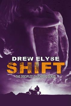 Cover Reveal: SHIFT (Disciples' Daughters, #2) by Drew Elyse @drewelyseauthor  #Giveaway #Excerpt Genre: Contemporary/MC Romance Release Date: April 19, 2016 Cover Design: By Hang Le http://twinsistersrockinreviews.blogspot.com/2016/03/cover-reveal-shift-disciples-daughters.html