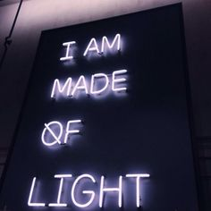 I am made of light, power and one dark alley. A Silent Voice, Homestuck, Neon Lighting, Steven Universe, Destiny, Light Up, Typography, Lettering, Glow