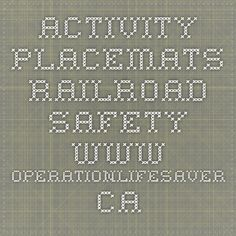 Activity Placemats- Railroad Safety www.operationlifesaver.ca