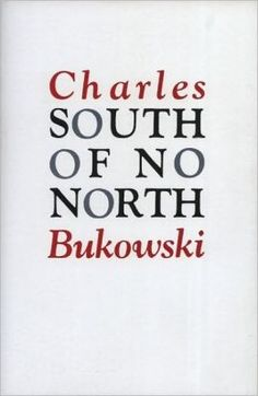 South of No North: Stories of the Buried Life by Charles Bukowski (to read)
