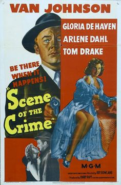 Scene of the Crime (1949) Stars:  Van Johnson, Arlene Dahl, Gloria DeHaven, Tom Drake, Leon Ames, John McIntire ~ Director: Roy Rowland