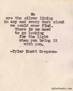 Tyler Knott Gregson....we can & should be the silver lining.