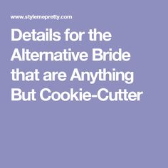 Details for the Alternative Bride that are Anything But Cookie-Cutter
