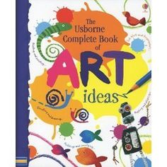 The Usborne Complete Book of Art Ideas
