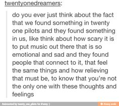 Our internal struggles were realized by others and brought to better by pilots. I am Twenty One Pilots and so are you.
