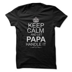 Keep Calm and Let Papa Handle It T-Shirts, Hoodies. CHECK PRICE ==► https://www.sunfrog.com/LifeStyle/Keep-Calm-7854263-Guys.html?id=41382