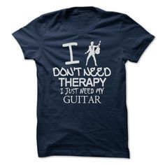 Shirt For Guitar Lover T-Shirts, Hoodies. VIEW DETAIL ==► https://www.sunfrog.com/Music/I-Dont-Need-Therapy-I-Just-Need-My-Guitar-T-Shirt.html?id=41382