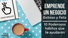 Emprende con Éxito y sé Feliz, 10 Poderosos Hábitos que te Ayudarán