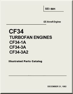 General Electric CF34 Turbofan Engines CF34-1A CF34-3A CF34-3A2 Illustrated Parts Catalog Manual -SEI-581 - Aircraft Reports - Aircraft Manuals - Aircraft Helicopter Engines Propellers Blueprints Publications