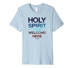 fcad92d37 Amazon.com  Holy Spirit You Are Welcome Here Christian Tshirt Tee   Clothing. Team ShirtsHoly ...