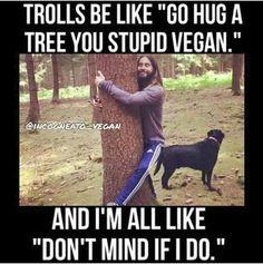 I love hugging trees.