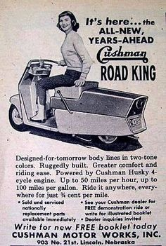 Cushman ROAD KING Would like to take an old/cheap Honda Elite scooter and make a body for it like this. Vintage Ads, Vintage Posters, Vintage Images, Scooter Girl, Retro Scooter, Moped Scooter, Vespa Girl, Old Advertisements, Advertising