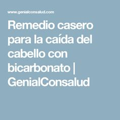 Remedio casero para la caída del cabello con bicarbonato | GenialConsalud