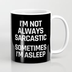 I'm Not Always Sarcastic Sometimes I'm Asleep (Black and White) Mug by CreativeAngel | Society6 Black And White Coffee, White Coffee Mugs, Funny Coffee Mugs, Coffee Humor, Funny Mugs, Coffee Cups, Lol, Funny Throw Pillows, Zeina