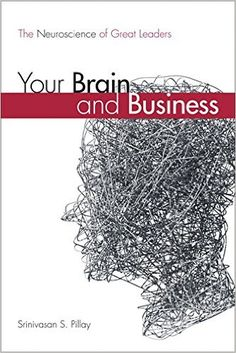 Amazon.com: Your Brain and Business: The Neuroscience of Great Leaders (paperback) (9780134057774): Srinivasan S. Pillay M.D.: Books