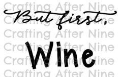 Check out this item in my Etsy shop https://www.etsy.com/listing/473849199/but-first-wine-svg-cutting-file