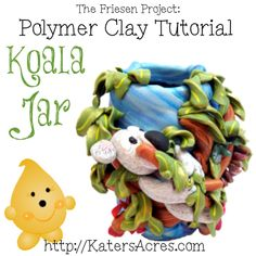 Christi Friesen style Koala Jar Polymer Clay Tutorial by KatersAcres for the #FriesenProject of 2013