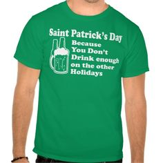 Saint Patrick's Day - Because you don't drink enough on the other holidays