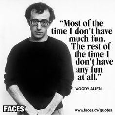 woody allen i have not much fun