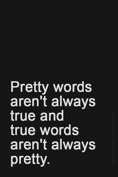Pretty words aren't always true and true words aren't always pretty.but sometimes you use words that are always pretty true when you ask them :-))) Words Quotes, Me Quotes, Motivational Quotes, Funny Quotes, Inspirational Quotes, Sayings, Hater Quotes, Mormon Quotes, Style Quotes