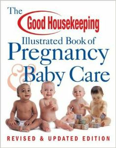 The Good Housekeeping Illustrated Book of Pregnancy & Baby Care: Revised & Updated Edition: From the Editors of Good Housekeeping: 978158816...