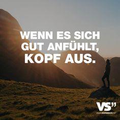 """Visual Statements®️️️️️️ Sprüche/ Zitate/ Quotes/ Leben/ """"WENN ES SICH GUT ANFÜHLT, KOPF AUS."""""""