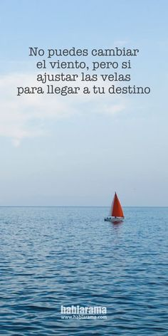 You can't change the wind, but you can adjust your sails so that you reach your destination.