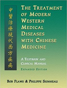 The Treatment of Modern Western Medical Diseases with Chinese Medicine: Bob Flaws, Philippe Sionneau: 9781891845574: Amazon.com: Books