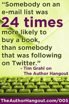 """Somebody on an e-mail list was 24 times more likely to buy a book than somebody that was following on Twitter."" - A great quote from Time Grahl on The Author Hangout episode 5!"