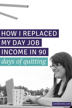 Thinking of quitting your day job? Here's exactly what I did to replace my job's income within just 3 months of quitting! via @carefulcents