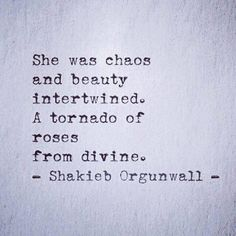 She was chaos and beauty intertwined.