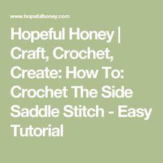 Hopeful Honey | Craft, Crochet, Create: How To: Crochet The Side Saddle Stitch - Easy Tutorial