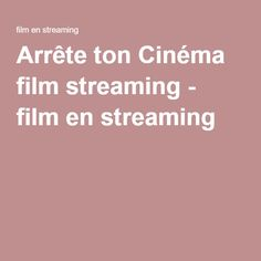 Arrête ton Cinéma film streaming - film en streaming